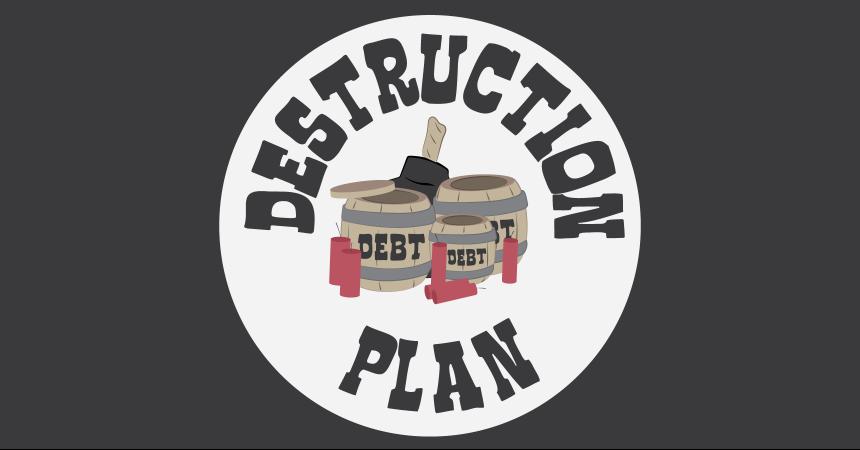 Debt Destruction Plan